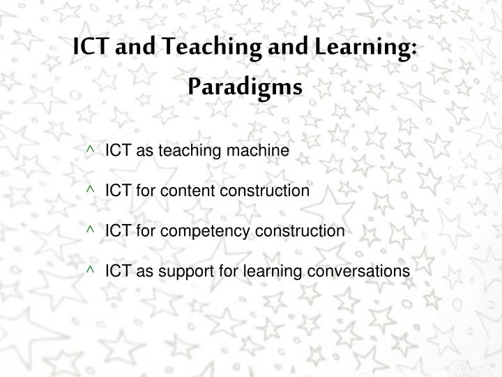 ICT and Teaching and Learning: Paradigms