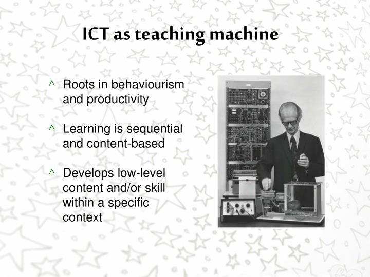 ICT as teaching machine