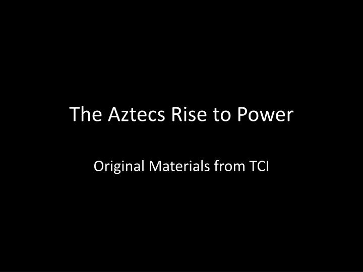 the aztecs rise to power essay