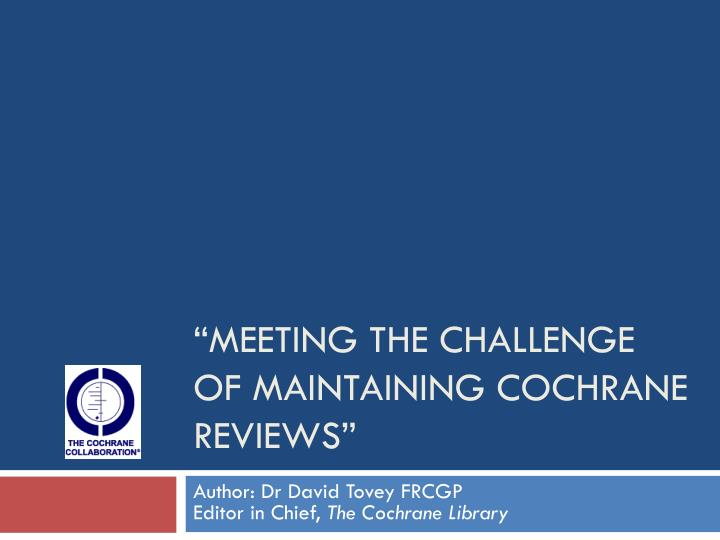 Meeting the challenge of maintaining cochrane reviews