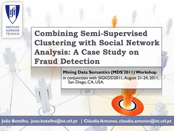 Combining semi supervised clustering with social network analysis a case study on fraud detection