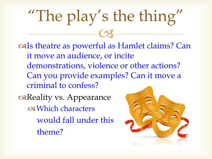 """""""The play's the thing"""""""