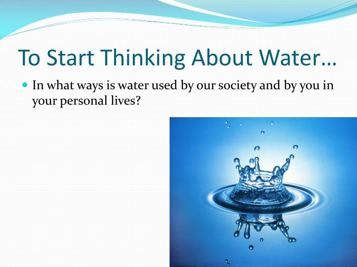 To Start Thinking About Water…