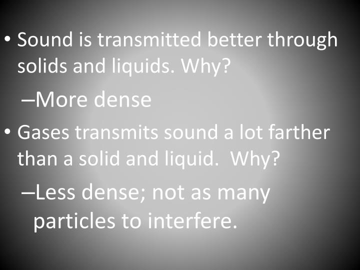 Sound is transmitted better through solids and liquids. Why?