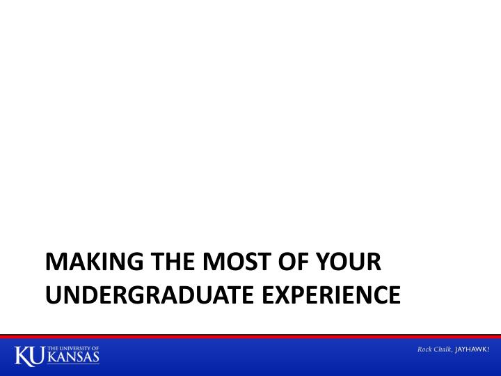 Making the most of your undergraduate experience