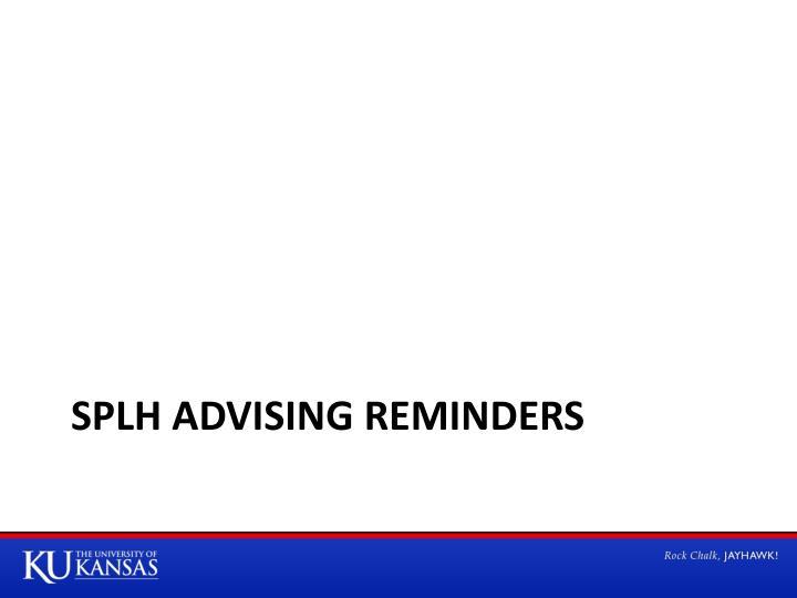SPLH Advising reminders