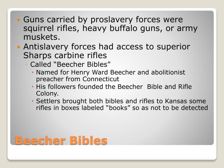 Guns carried by proslavery forces were squirrel rifles, heavy buffalo guns, or army muskets.
