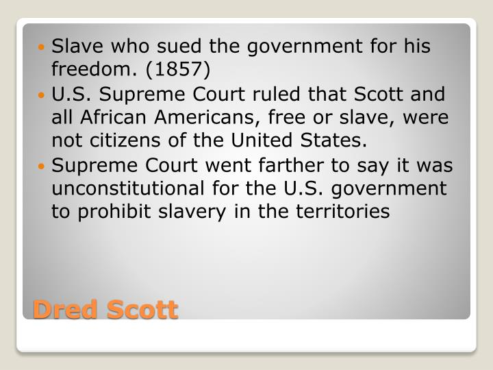 Slave who sued the government for his freedom. (1857)