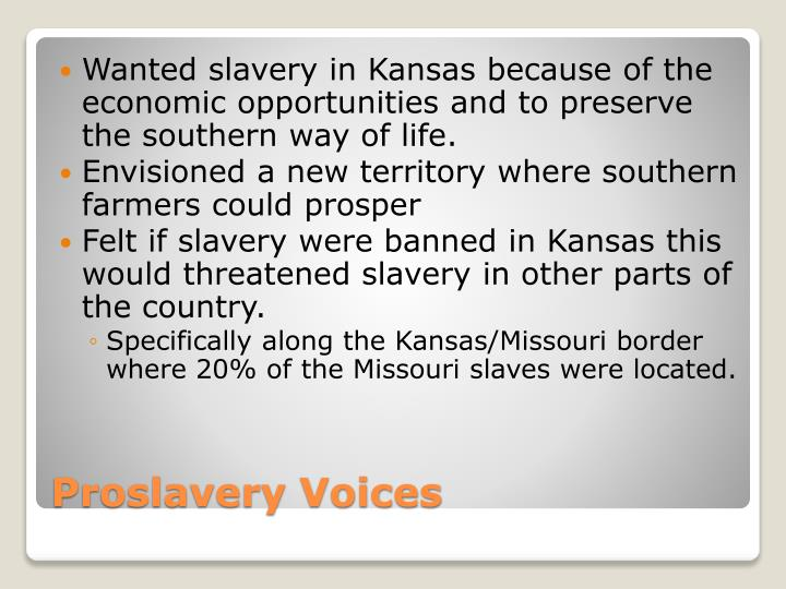 Wanted slavery in Kansas because of the economic opportunities and to preserve the southern way of life.
