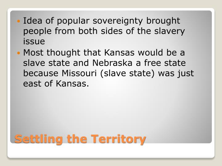 Idea of popular sovereignty brought people from both sides of the slavery issue