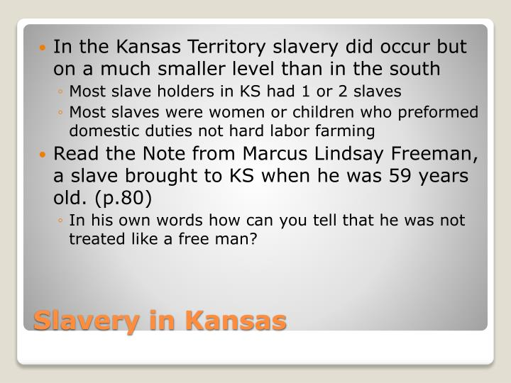 In the Kansas Territory slavery did occur but on a much smaller level than in the south