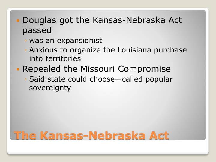 Douglas got the Kansas-Nebraska Act passed