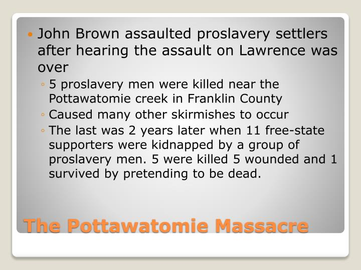John Brown assaulted proslavery settlers after hearing the assault on Lawrence was over