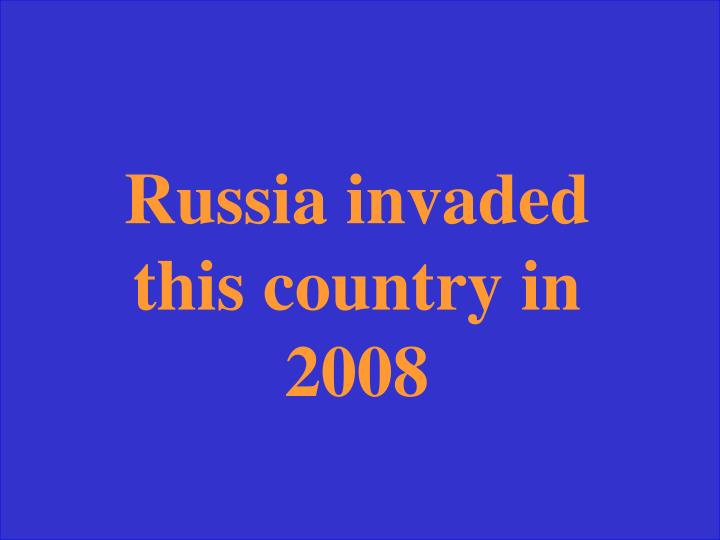 Russia invaded this country in 2008