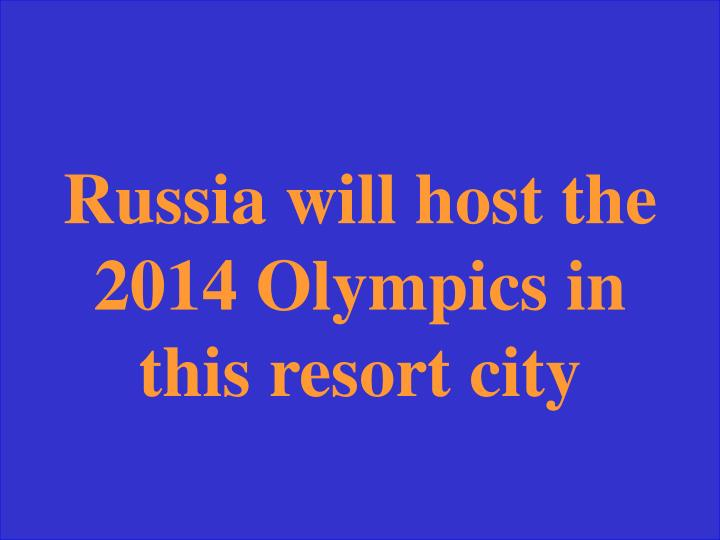 Russia will host the 2014 Olympics in this resort city