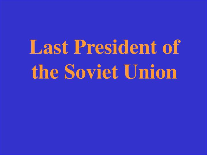 Last President of the Soviet Union