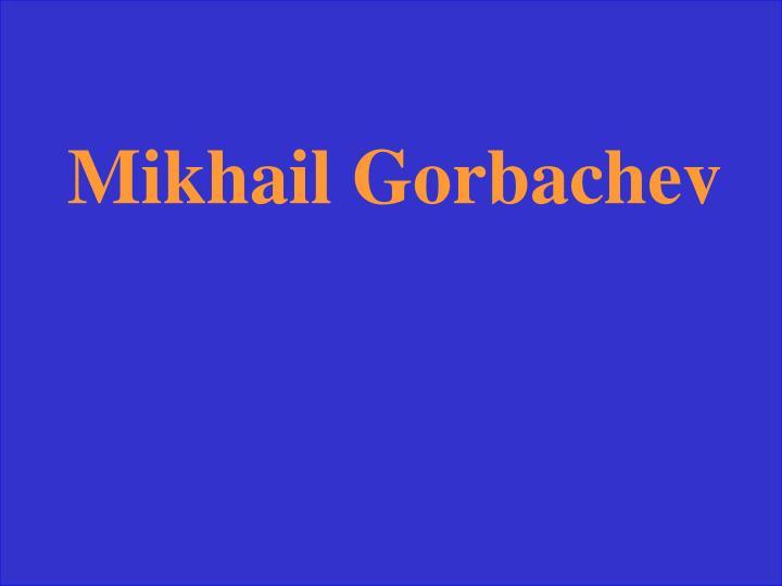 Mikhail Gorbachev