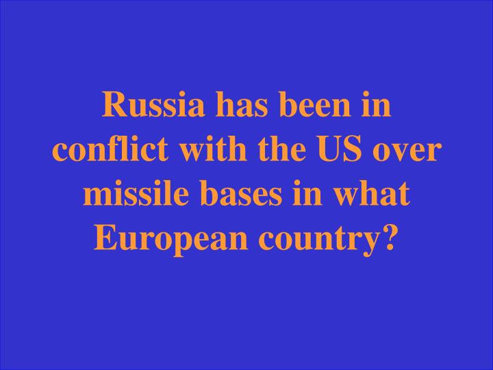 Russia has been in conflict with the US over missile bases in what European country?