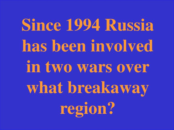 Since 1994 Russia has been involved in two wars over what breakaway region?