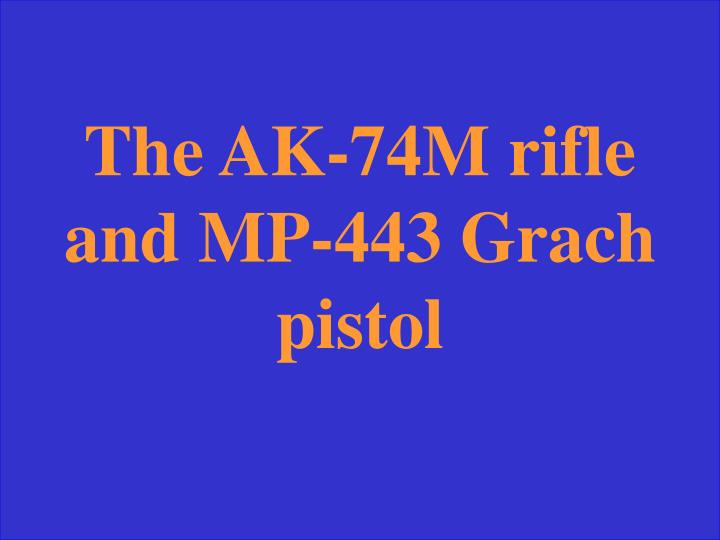 The AK-74M rifle and MP-443
