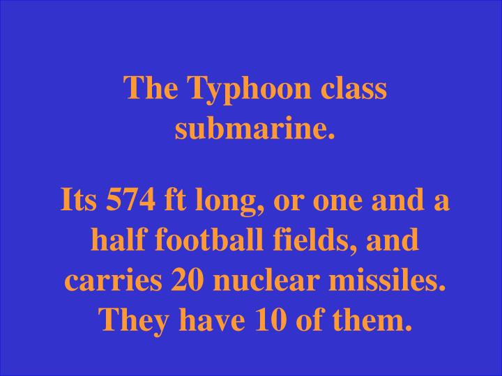 The Typhoon class submarine.