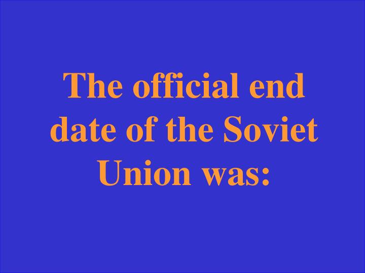 The official end date of the Soviet Union was: