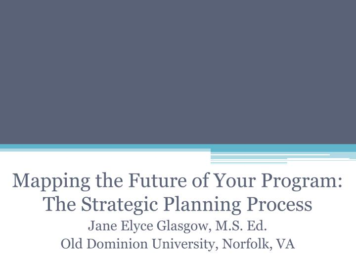 Mapping the Future of Your Program:  The Strategic Planning Process