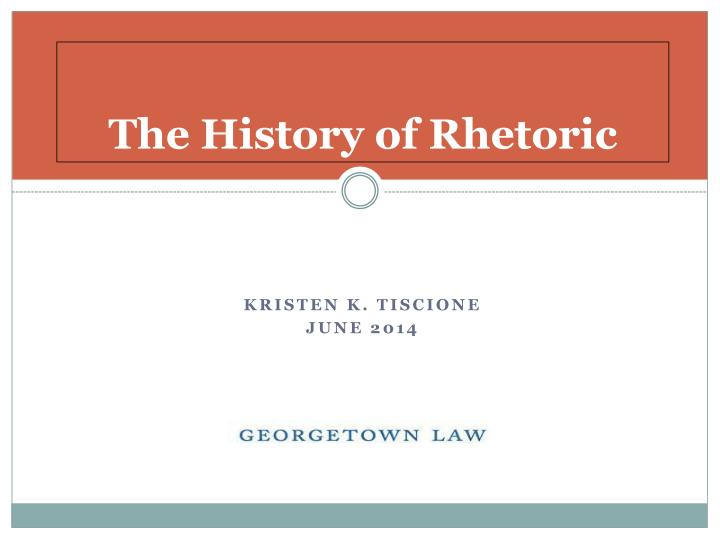 The history of rhetoric
