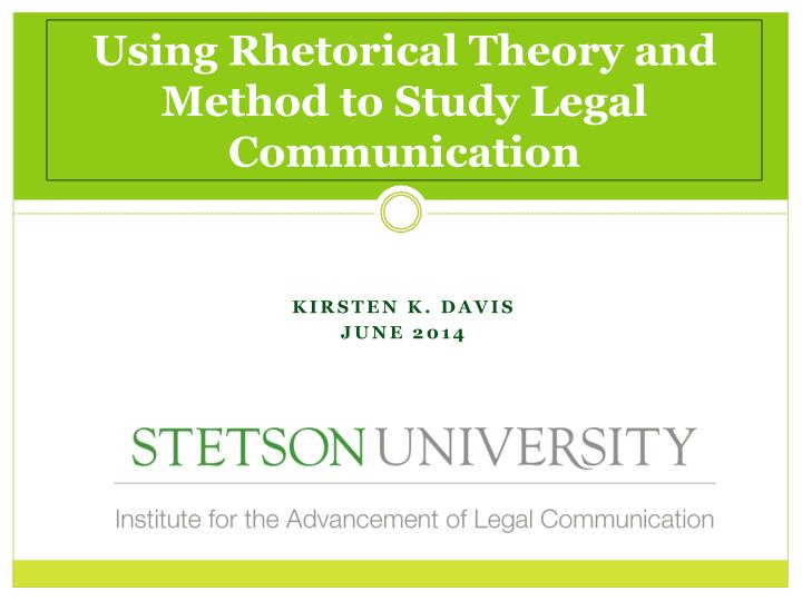 Using Rhetorical Theory and Method to Study Legal Communication