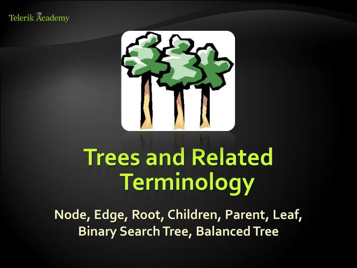 Trees and Related Terminology