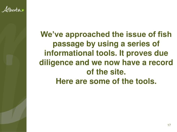 We've approached the issue of fish passage by using a series of informational tools. It proves due diligence and we now have a record of the site.