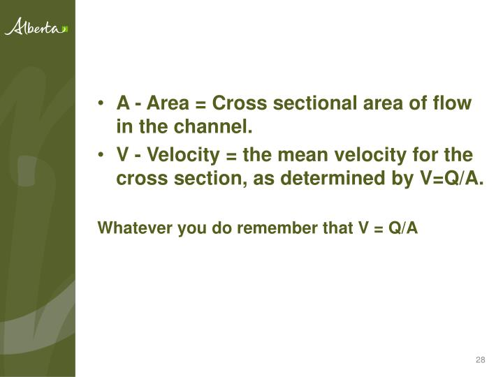 A - Area = Cross sectional area of flow in the channel.