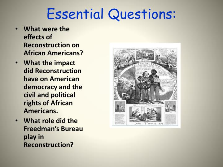 role of african americans in the reconstruction era essay The main reason why reconstruction failed was because of the discriminatory feelings toward the african americans two examples that support this reason are the corruption within the government and the different actions taken by various rebellion groups.