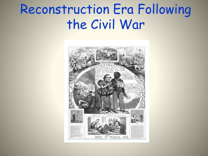 the political effects of the reconstruction era Reconstruction reconstruction and its effects the defeated confederate states to the union  of all the political cartoonists of the 19th century, thomas nast.