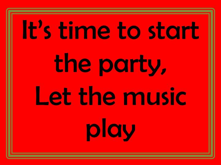 It's time to start the party,