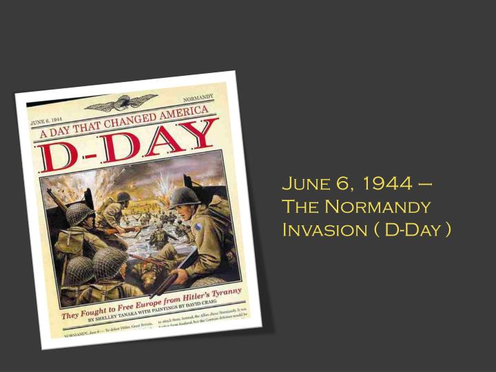 June 6, 1944 – The Normandy Invasion ( D-Day )