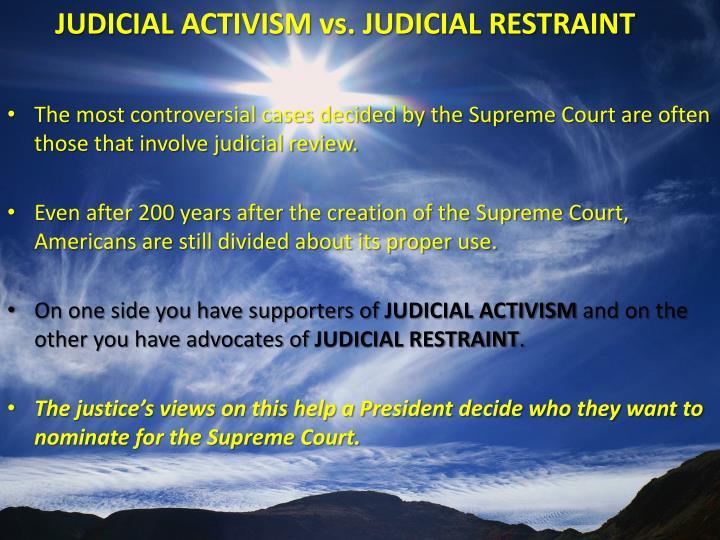 JUDICIAL ACTIVISM vs. JUDICIAL RESTRAINT