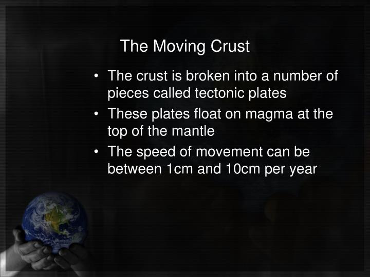 The Moving Crust