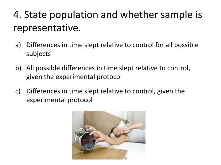 4. State population and whether sample is representative.