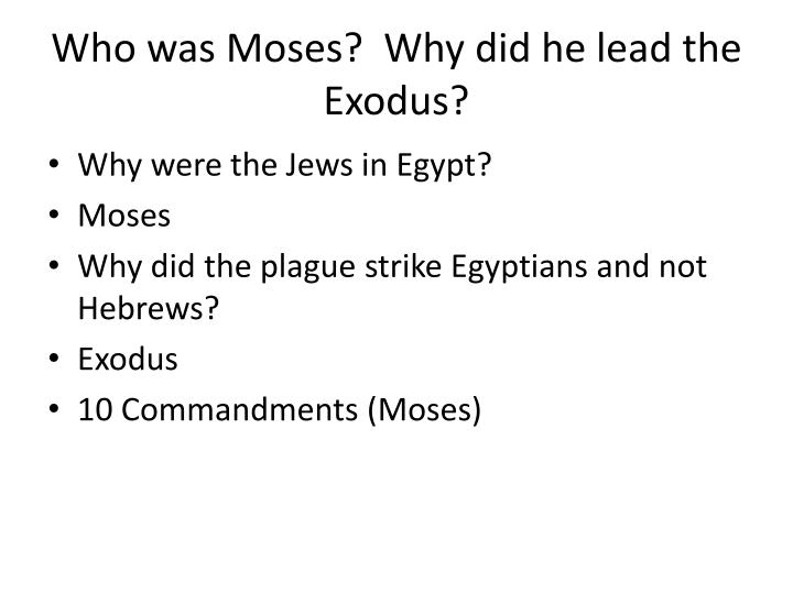 Who was Moses?  Why did he lead the Exodus?