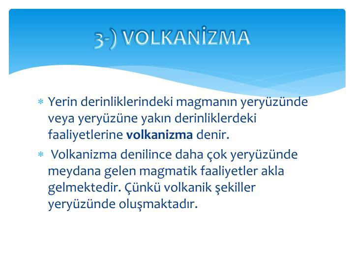 3-) VOLKANİZMA