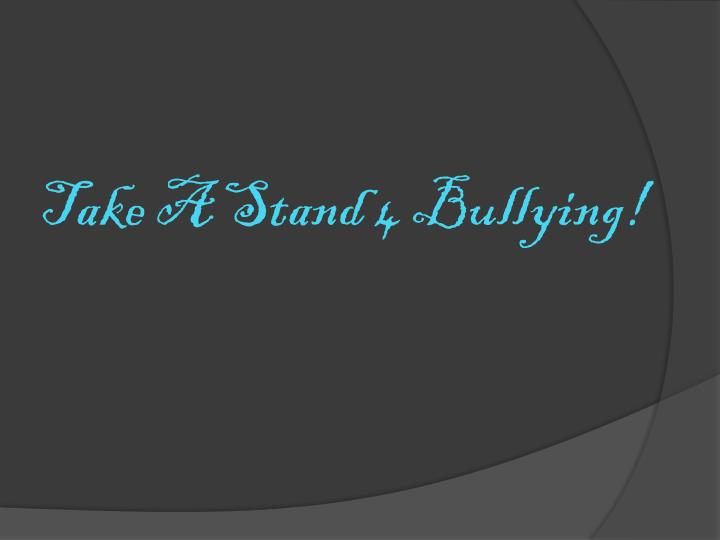 Take A Stand 4 Bullying!