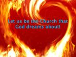 let us be the church that god dreams about