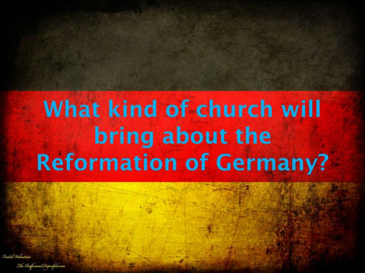 What kind of church will bring about the reformation of germany