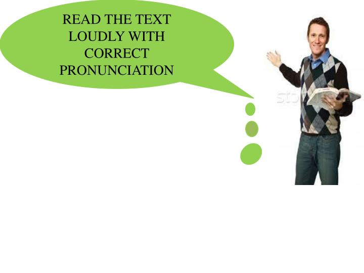 READ THE TEXT LOUDLY WITH CORRECT PRONUNCIATION