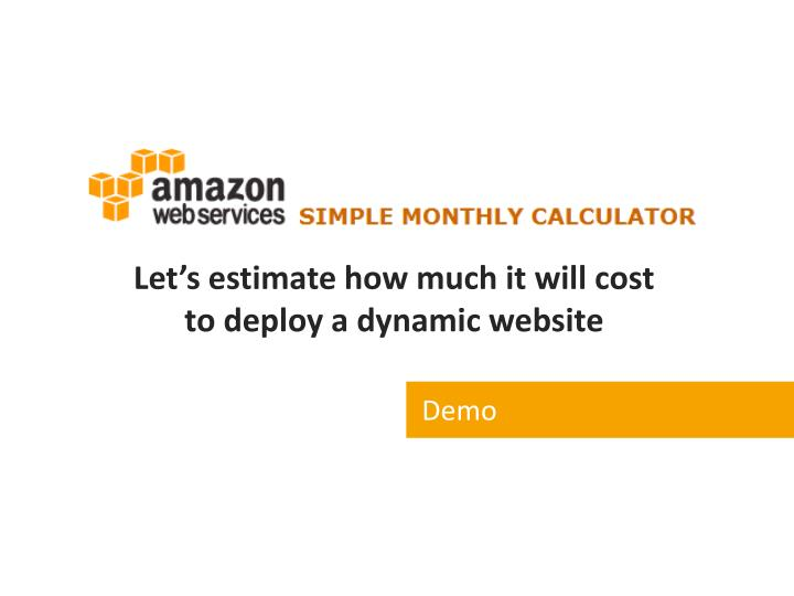 Let's estimate how much it will cost to deploy a dynamic