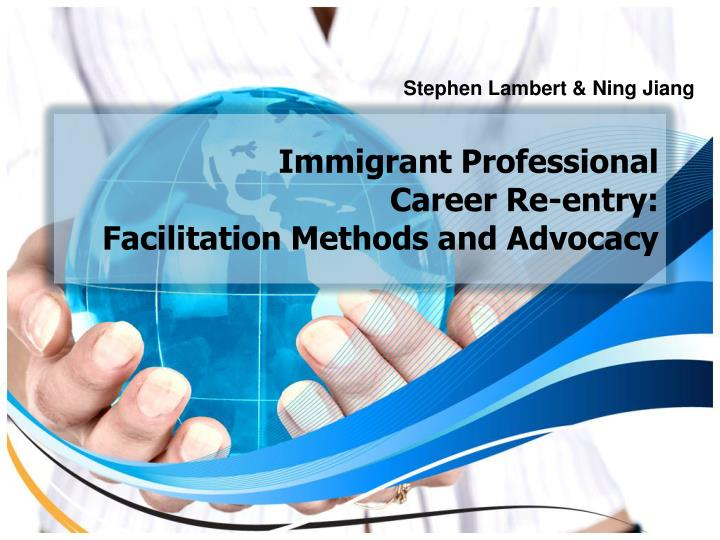 Immigrant professional career re entry facilitation methods and advocacy