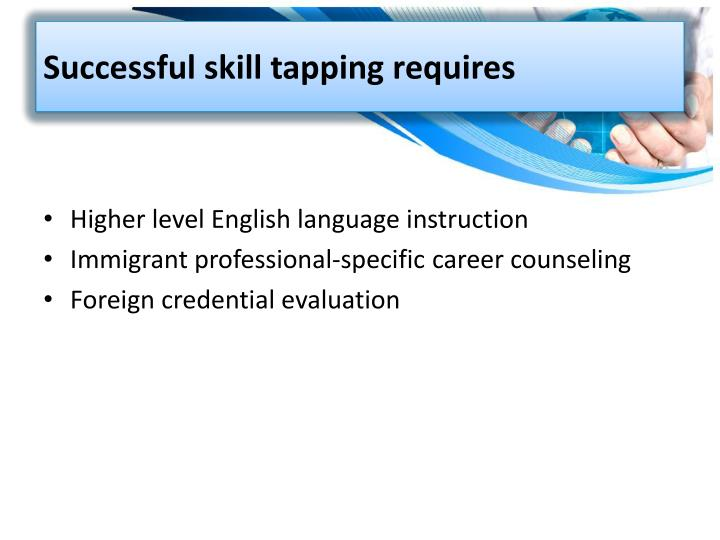 Successful skill tapping requires