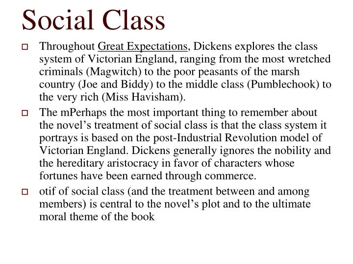 social class in great expectations With the convict's use of w's in his words — (wittles instead of vittles) and the convict's eating style (similar to that of a large dog snapping up mouthfuls and watching for danger), dickens defines the convict's social class, education level, current life situation, as well as his feelings about that.
