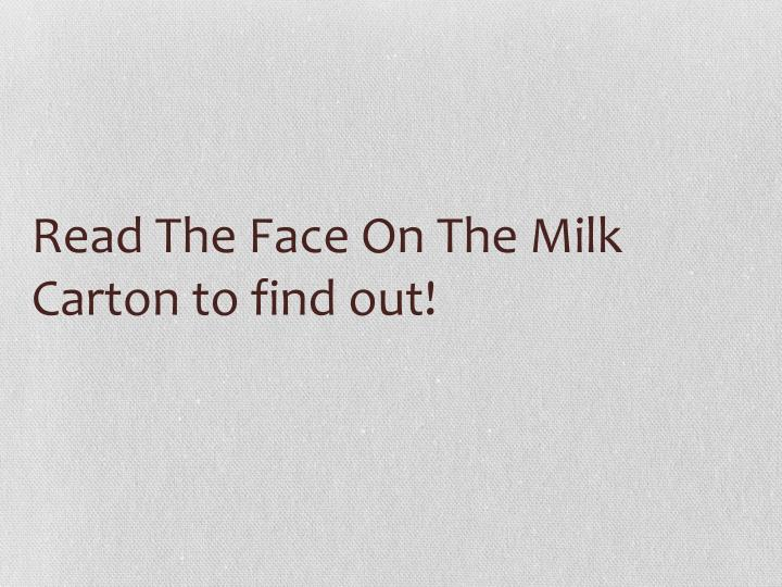 Read The Face On The Milk Carton to find out!